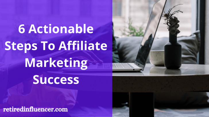 6 actionable steps to affiliate marketing success