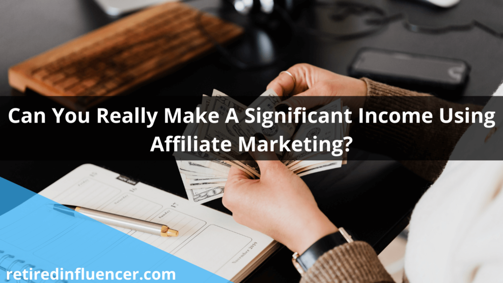 can you make a significant money from affiliate marketing