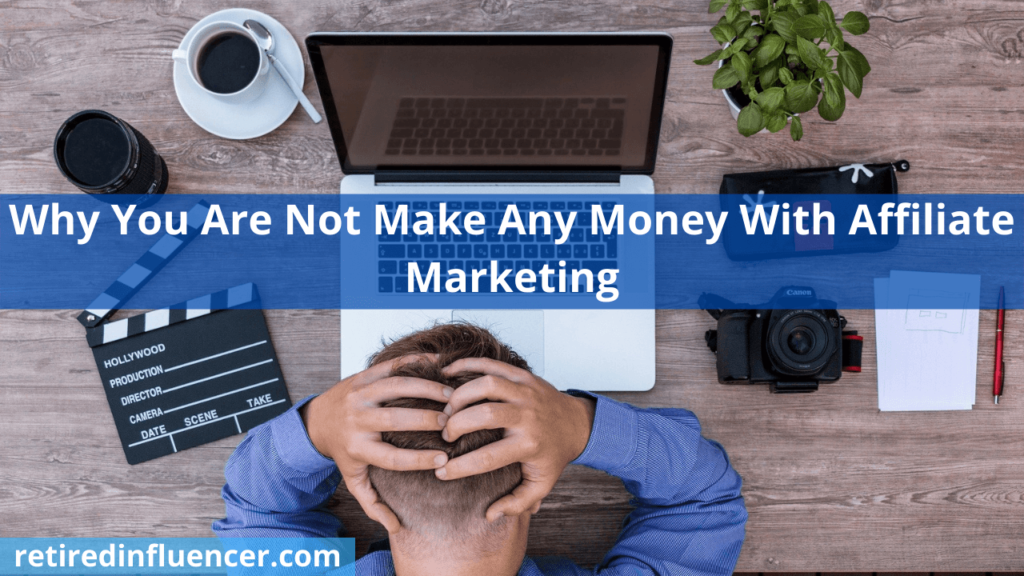 why you're not making any money with affiliate marketing